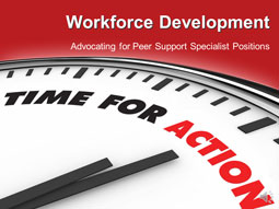 Workforce Development: Advocating for Peer Support Specialist Positions